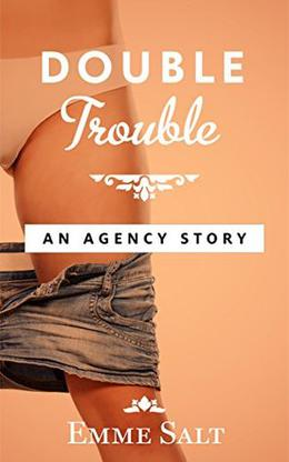 An Agency Story: Double Trouble by Emme Salt