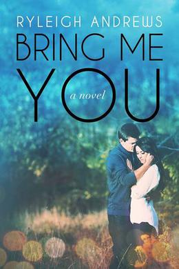 Bring Me You by Ryleigh Andrews
