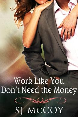 Work like You Don't Need the Money by S.J. McCoy