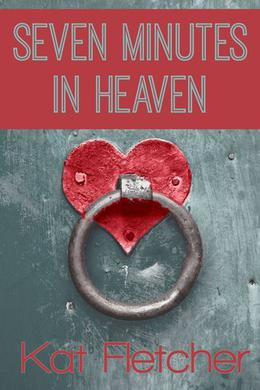 Seven Minutes In Heaven by Kat Fletcher