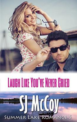 Laugh Like You've Never Cried by S.J. McCoy