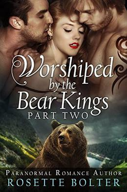 Worshiped By The Bear Kings: Part Two by Rosette Bolter