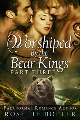 Worshiped By The Bear Kings: Part Three by Rosette Bolter