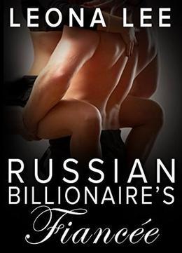 Russian Billionaire's Fiancée by Leona Lee