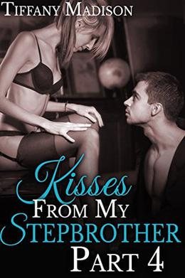Kisses From My Stepbrother, Part 4 by Tiffany Madison