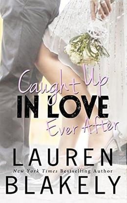 Caught Up in Love Ever After by Lauren Blakely