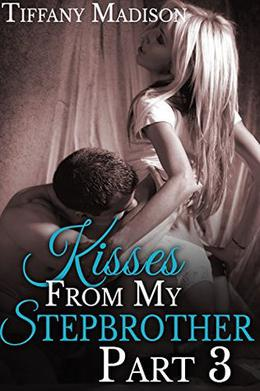 Kisses From My Stepbrother, Part 3 by Tiffany Madison