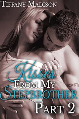 Kisses From My Stepbrother, Part 2 by Tiffany Madison