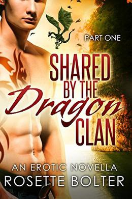 Shared By The Dragon Clan: Part One by Rosette Bolter