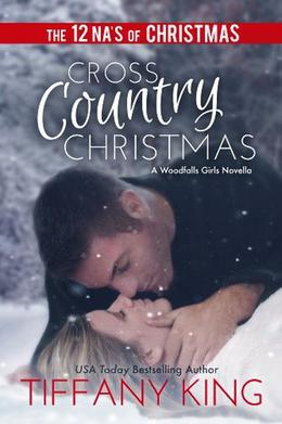 Cross Country Christmas: A Woodfalls Girls Novella by Tiffany King, The 12 NA's of Christmas