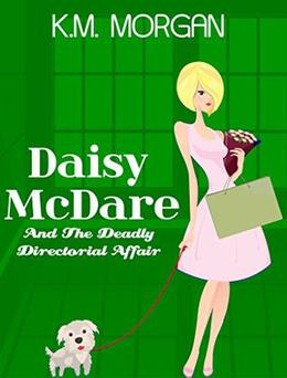 Daisy McDare And The Deadly Directorial Affair by K.M. Morgan