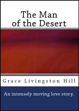 The Man of the Desert  (A Romance) by Grace Livingston Hill