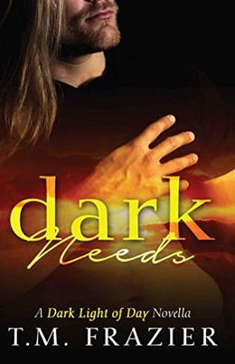 Dark Needs by T.M. Frazier