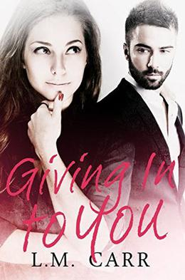 Giving In to You by L.M. Carr