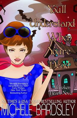 You'll Understand When You're Dead by Michele Bardsley