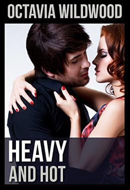 Heavy and Hot by Octavia Wildwood