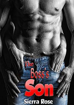 The Boss's Son - Part 1 by Sierra Rose