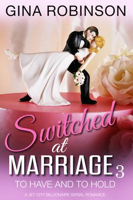 To Have and To Hold, Switched at Marriage #3 by Gina Robinson