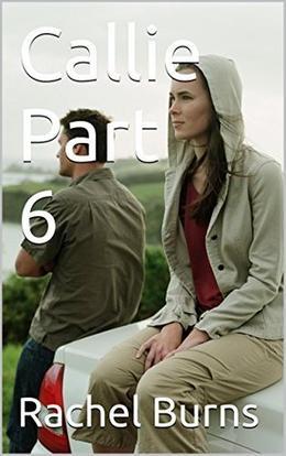Callie Part 6 by Rachel Burns, Elliesediting
