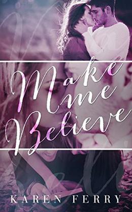 Make Me Believe by Karen Ferry