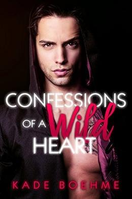 Confessions of a Wild Heart by Kade Boehme