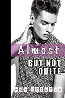 Almost But Not Quite by Amy Spector