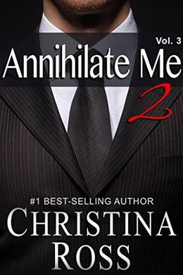 Annihilate Me 2, Vol. 3  (The Annihilate Me/Unleash Me Series) by Christina Ross