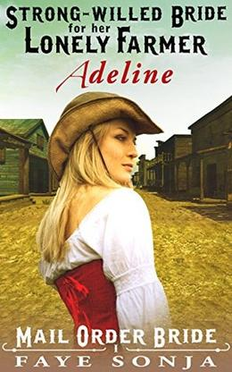 Strong-willed Bride for Her Lonely Farmer by Faye Sonja