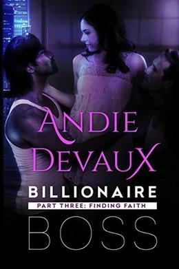 Billionaire Boss: Part Three: Finding Faith by Andie Devaux