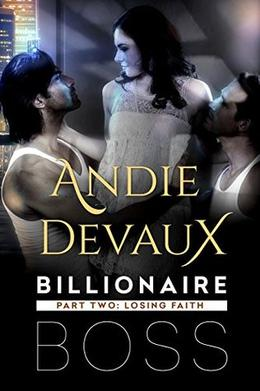 Billionaire Boss: Part Two: Losing Faith by Andie Devaux