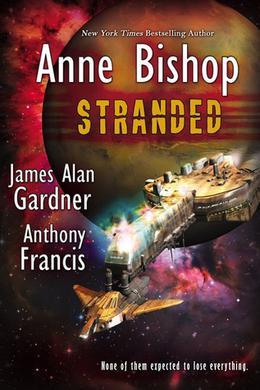 Stranded by Anne Bishop, Anthony Francis, James Alan Gardner
