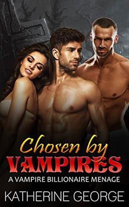 Chosen by Vampires by Katherine George