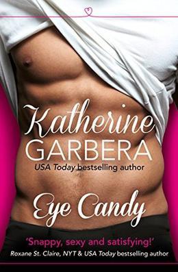 Eye Candy: HarperImpulse Contemporary Romance by Katherine Garbera