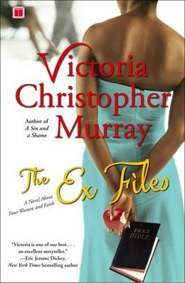 The Ex Files: A Novel About Four Women and Faith by Victoria Christopher Murray