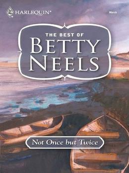 Not Once But Twice  (Best of Betty Neels) by Betty Neels