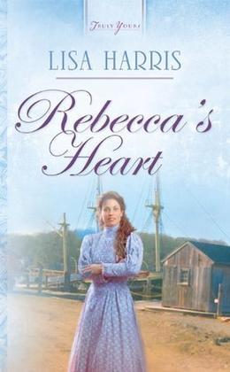 Rebecca's Heart by Lisa Harris