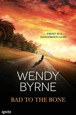 Bad to the Bone by Wendy Byrne