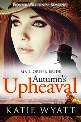 Mail Order Bride: Autumn's Upheaval by Katie Wyatt
