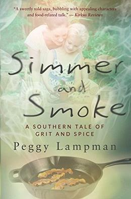 Simmer and Smoke: A Southern Tale of Grit and Spice by Peggy Lampman
