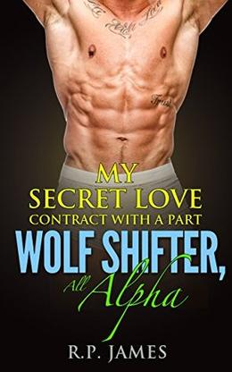 My Secret Love Contract with a Part Wolf Shifter, All Alpha by R.P. James