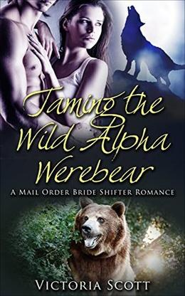 Taming the Wild Alpha Werebear by Victoria Scott