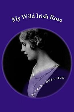 My Wild Irish Rose by Barbara Svetlick