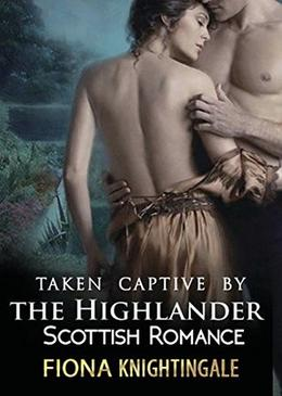 Taken Captive by the Highlander by Fiona Knightingale