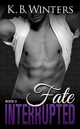 Fate Interrupted Book 3 by KB Winters