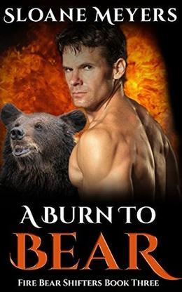 A Burn to Bear by Sloane Meyers