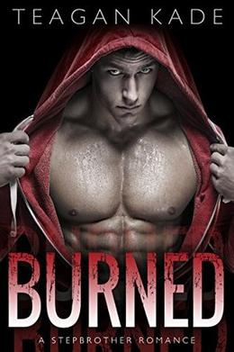 Burned: A Stepbrother Romance by Teagan Kade