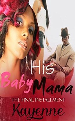 His Baby Mama: The Final Installment by Kayenne