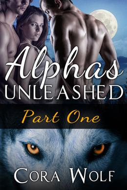 Alphas Unleashed: Part One by Cora Wolf