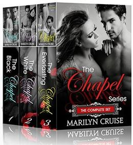 The Chapel Series: Complete Box Set: The Black Chapel, The White Chapel, The Everlasting Chapel, 3 steamy romance novels in one box set! by Marilyn Cruise