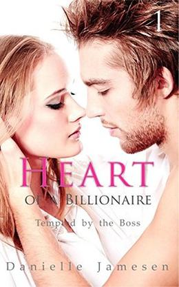 Heart of a Billionaire 1: Tempted by the Boss by Danielle Jamesen